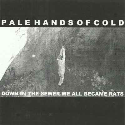 Pale Hands of Cold - Down In The Sewer We All Became Rats (2019)