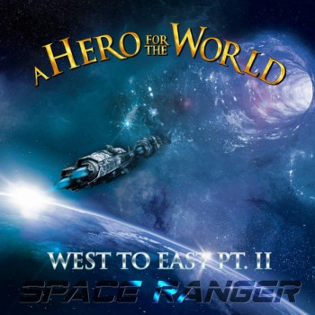 A Hero for the World - West to East, Pt. II: Space Ranger (2019)