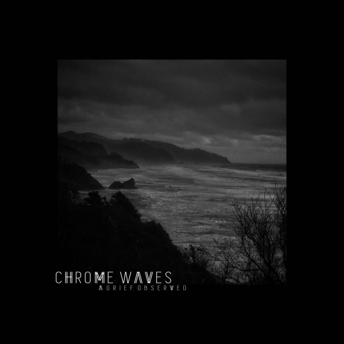 Chrome Waves - A Grief Observed (2019)