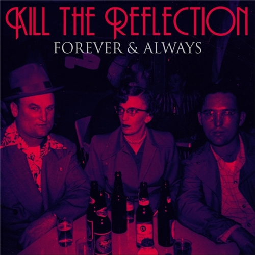 Kill the Reflection - Forever & Always (2018)