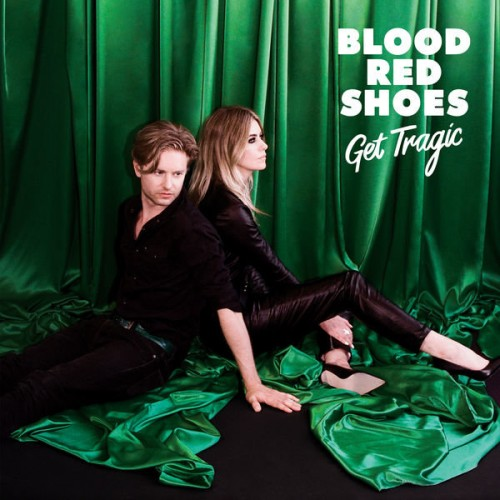 Blood Red Shoes - Get Tragic (2019)