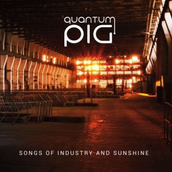 Quantum Pig - Songs Of Industry And Sunshine (2019)