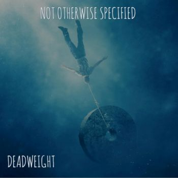 Not Otherwise Specified - Deadweight (2019)