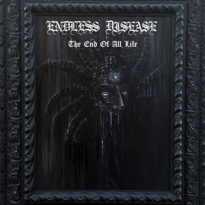 Endless Disease - The End Of All Life (2019)