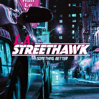 L.A. STREETHAWK - Something Better (2019)