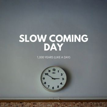 Slow Coming Day - 1000 Years (Like a Day) (2019)