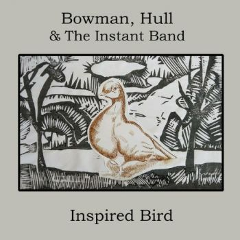 Bowman, Hull & The Instant Band - Inspired Bird (2019)