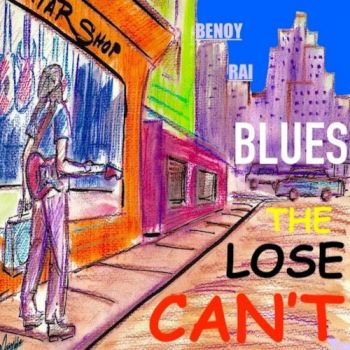 Benoy Rai - Can't Lose The Blues (2019)
