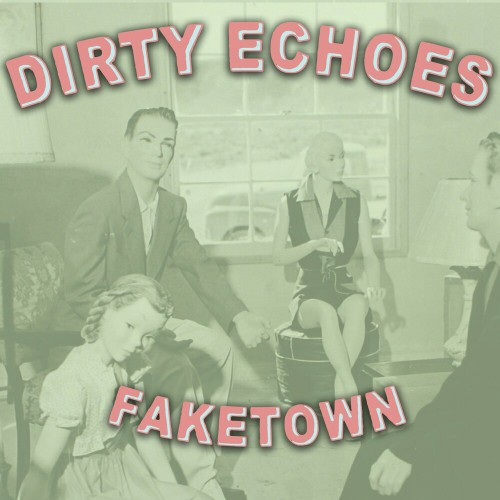 Dirty Echoes - Faketown (2019)