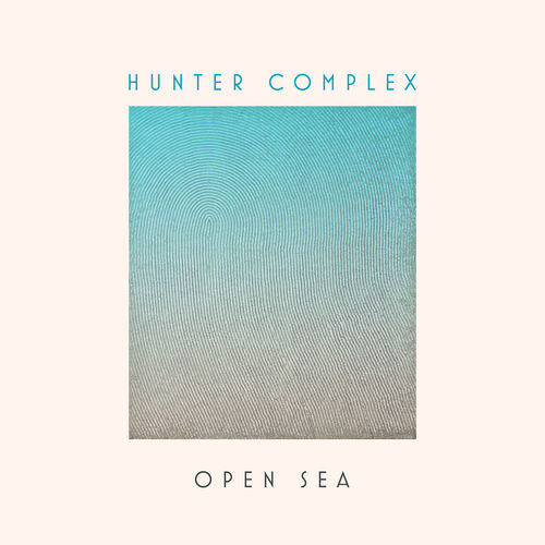 Hunter Complex - Open Sea (2019)