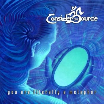 Consider The Source - You Are Literally A Metaphor (2019)