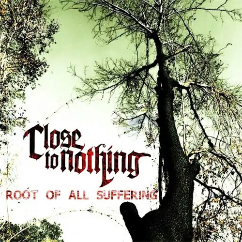 Close to Nothing - Root of All Suffering (2019)