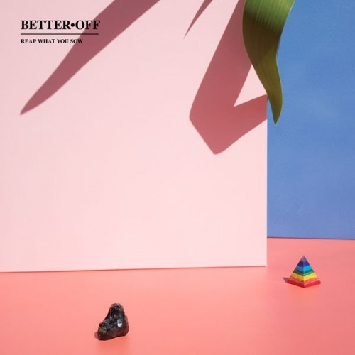 Better Off - Reap What You Sow (2019)