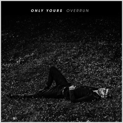 Only Yours - Overrun (2019)