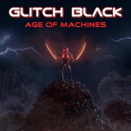 Glitch Black - Age Of Machines (2019)