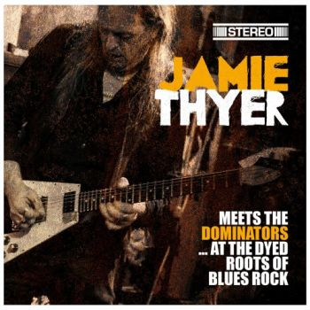 Jamie Thyer - Jamie Thyer Meets The Dominators... At The Dyed Roots Of Blues (2019)