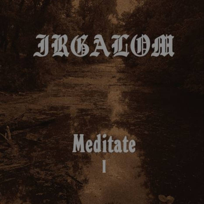 Irgalom - Meditate (Volume 1) (2019)