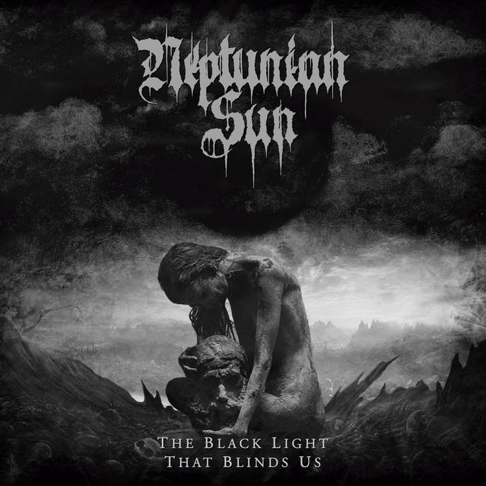 Neptunian Sun - The Black Light That Blinds Us (2019)