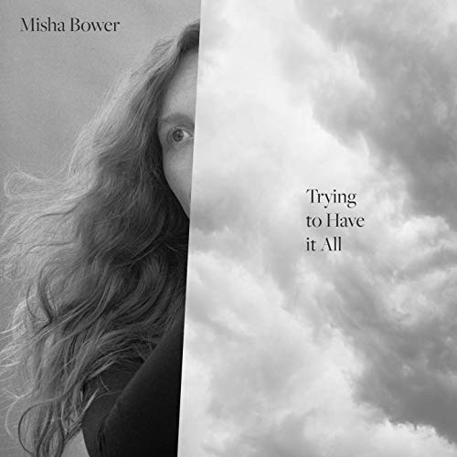 Misha Bower - Trying To Have It All (2019)