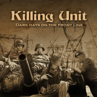 Killing Unit - Dark Days On The Front Line (2019)