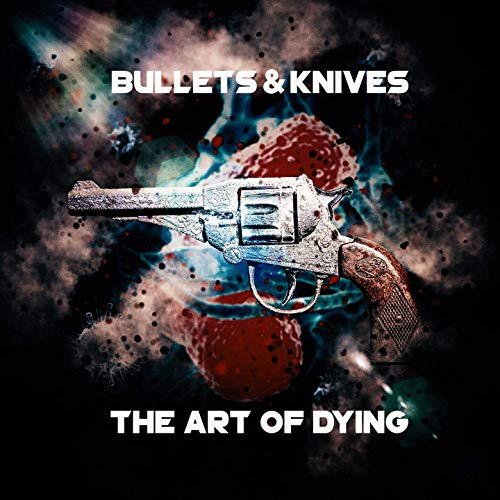 Bullet & Knives - The Art Of Dying (2019)