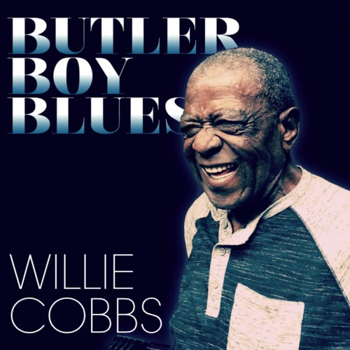 Willie Cobbs - Butler Boy Blues (2019)