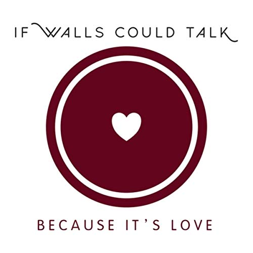 If Walls Could Talk - Because It's Love (2019)