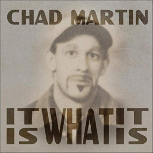 Chad Martin - It Is What It Is (2019)