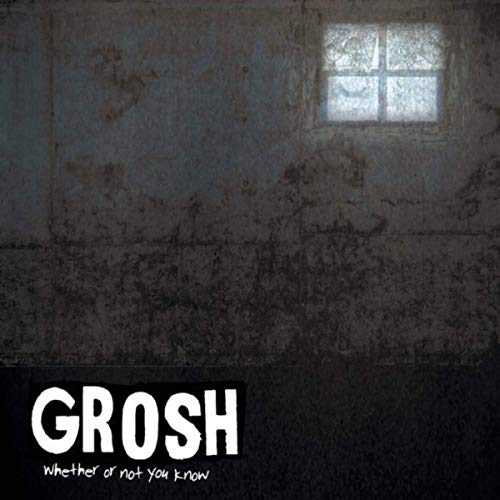 Grosh - Whether Or Not You Know (2019)