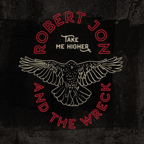 Robert Jon And The Wreck - Take Me Higher (2019)