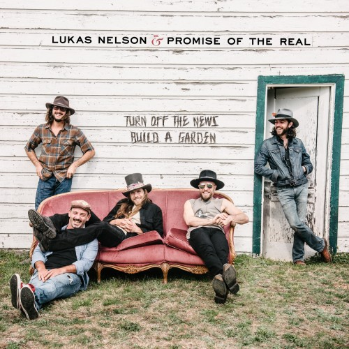 Lukas Nelson And Promise Of The Real - Turn Off The News Build A Garden (2019)