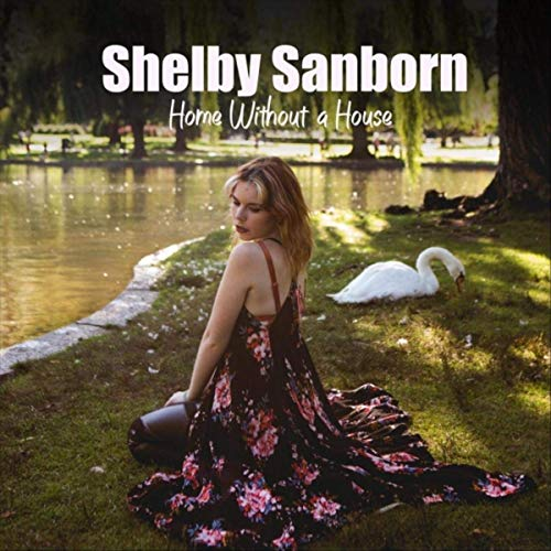 Shelby Sanborn - Home Without A House (2019)