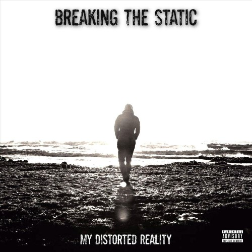 Breaking the Static - My Distorted Reality (2019)