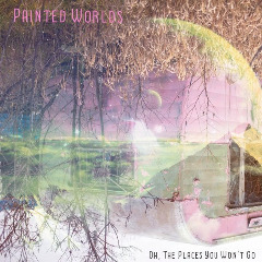 Painted Worlds - Oh, the Places You Won't Go (2019)