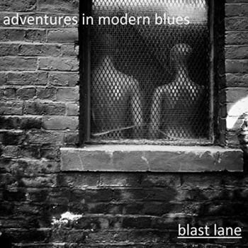 Blast Lane - Adventures In Modern Blues (2019)
