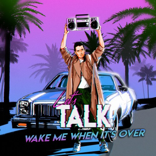 Let's Talk - Wake Me When It's Over (2019)