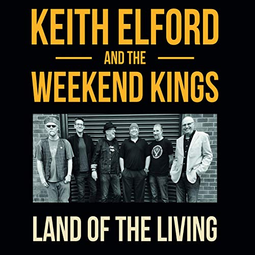 Keith Elford And The Weekend Kings - Land Of The Living (2019)