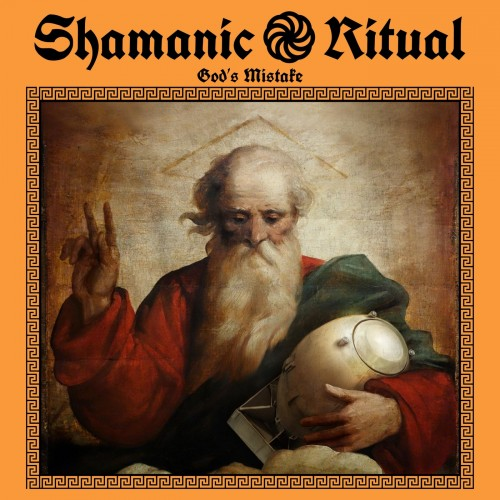 Shamanic Ritual - God's Mistake (2019)
