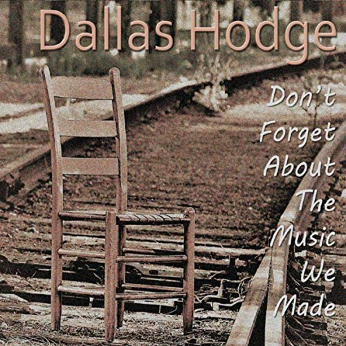 Dallas Hodge - Don't Forget About The Music We Made (2019)