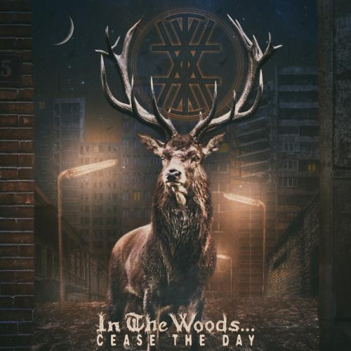 In the Woods... - Cease the Day (2018)