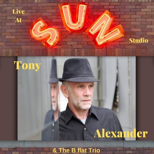 Tony Alexander - Tony Alexander & The B flat Trio (Live at Sun Studio) (2019)