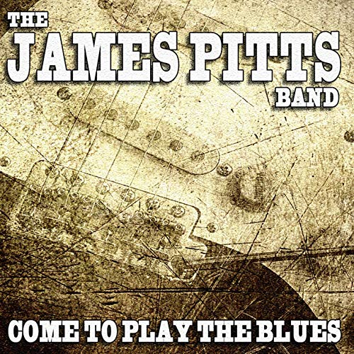 The James Pitts Band - Come To Play The Blues (2019)
