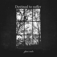 Destined To Suffer - Glass Souls (2019)