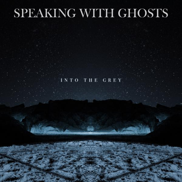 Speaking With Ghosts - Into the Grey (EP) (2019)