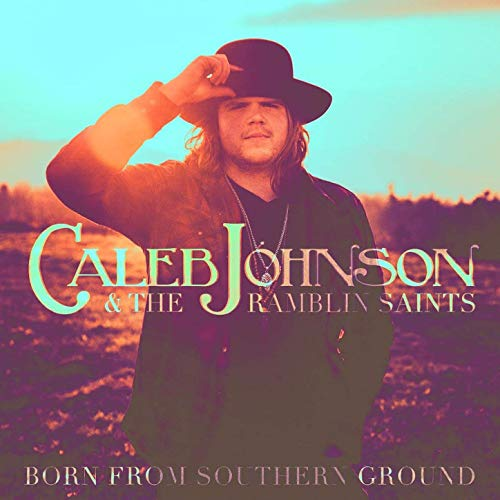 Caleb Johnson & The Ramblin' Saints - Born From Southern Ground (2019)