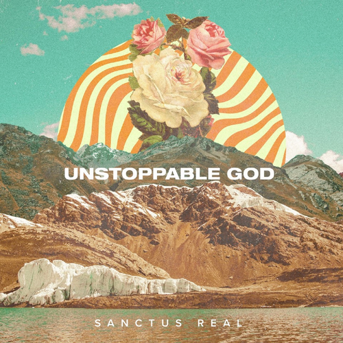 Sanctus Real - Unstoppable God - 2019