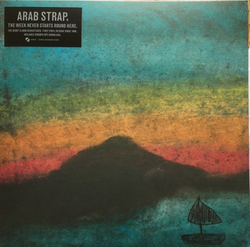 Arab Strap - The Week Never Starts Round Here - 2019