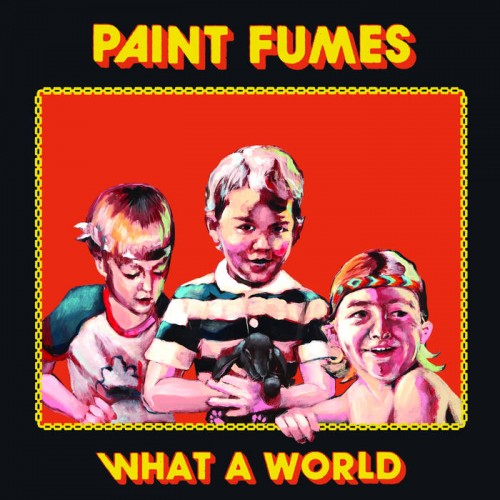 Paint Fumes - What A World (2019)