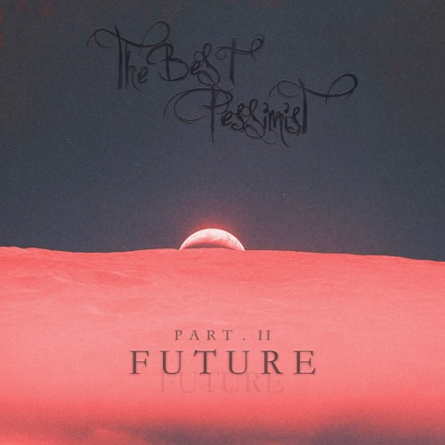 The Best Pessimist - Part II. Future (2019)