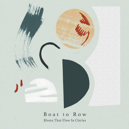 Boat To Row - Rivers That Flow In Circles (2019)